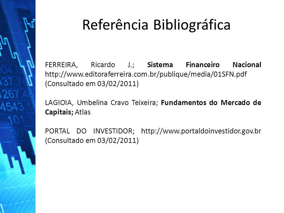 Referência Bibliográfica FERREIRA, Ricardo J.; Sistema Financeiro Nacional http://www.editoraferreira.com.br/publique/media/01SFN.pdf (Consultado em 0