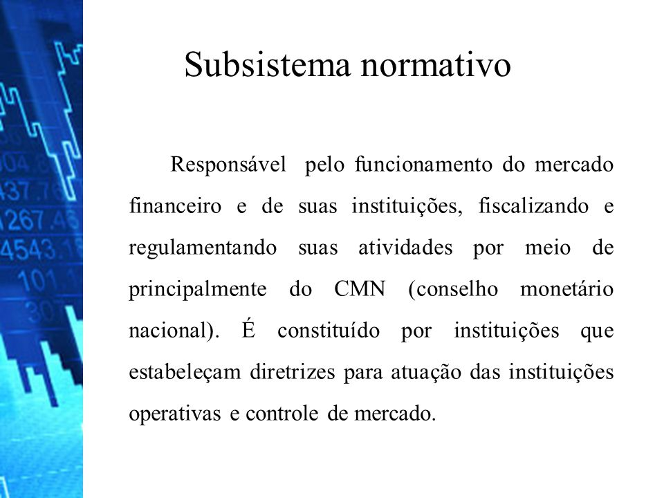 Subsistema normativo Responsável pelo funcionamento do mercado financeiro e de suas instituições, fiscalizando e regulamentando suas atividades por me