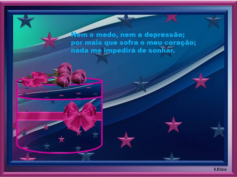 Nem a tristeza, nem a desilusão; nem a incerteza, nem a solidão; nada me impedirá de sorrir. S.Elizio