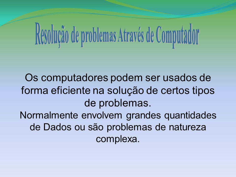 Os computadores podem ser usados de forma eficiente na solução de certos tipos de problemas. Normalmente envolvem grandes quantidades de Dados ou são