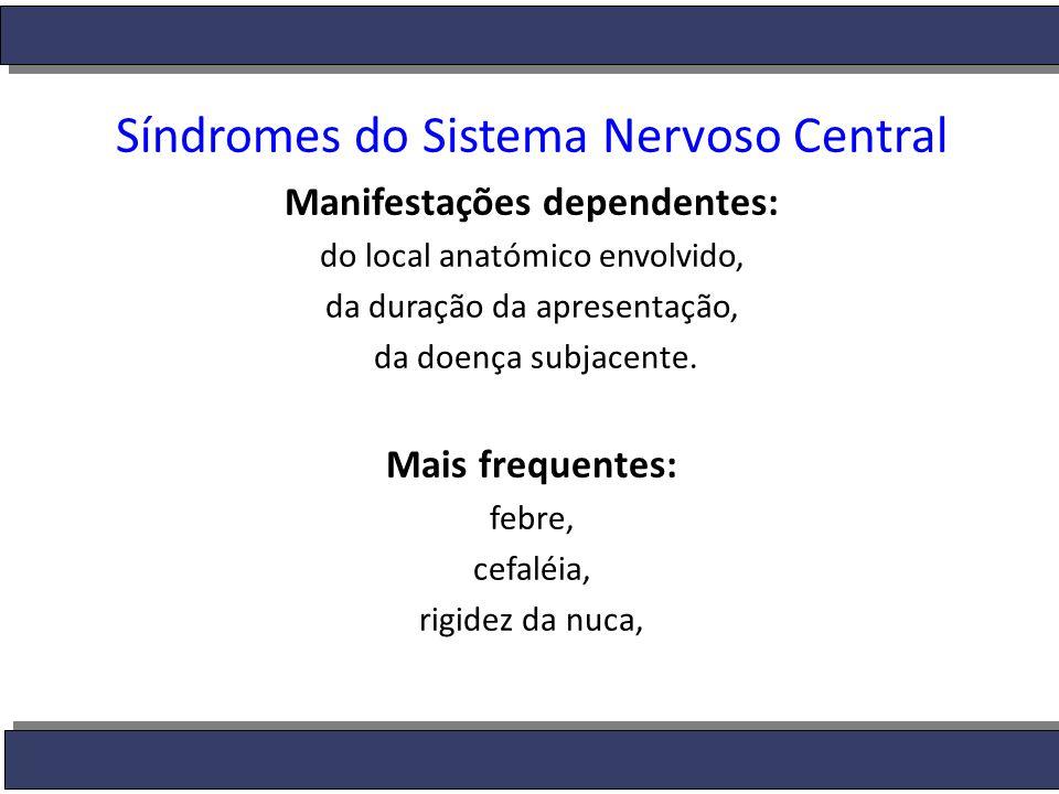 Síndromes do Sistema Nervoso Central Manifestações dependentes: do local anatómico envolvido, da duração da apresentação, da doença subjacente. Mais f