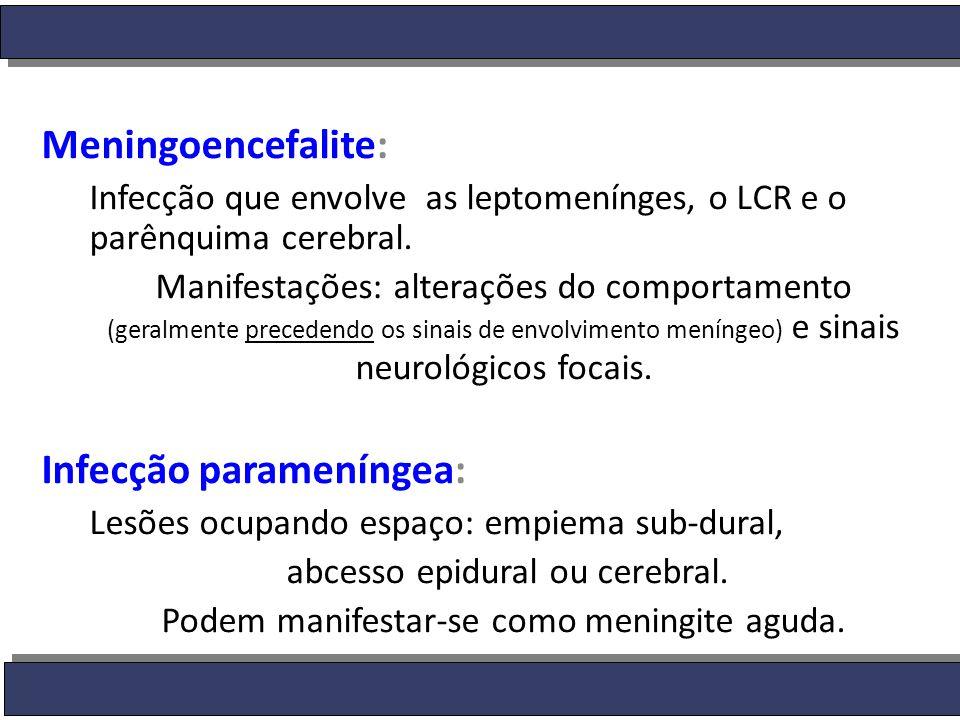 Meningoencefalite: Infecção que envolve as leptomenínges, o LCR e o parênquima cerebral. Manifestações: alterações do comportamento (geralmente preced