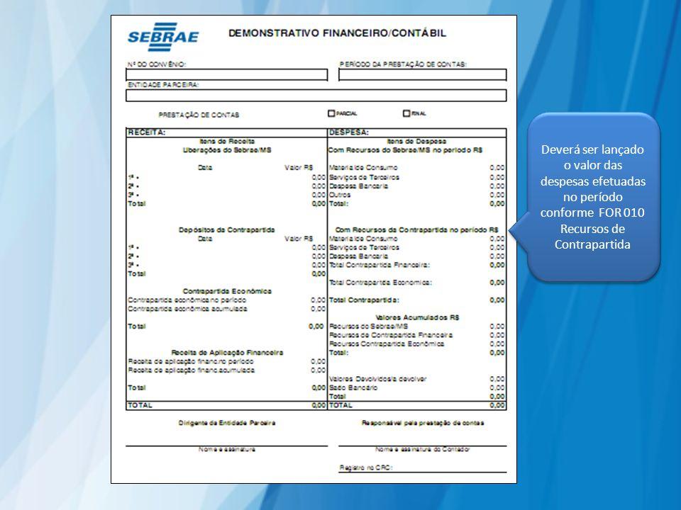 Deverá ser lançado o valor das despesas efetuadas no período conforme FOR 010 Recursos de Contrapartida Deverá ser lançado o valor das despesas efetua