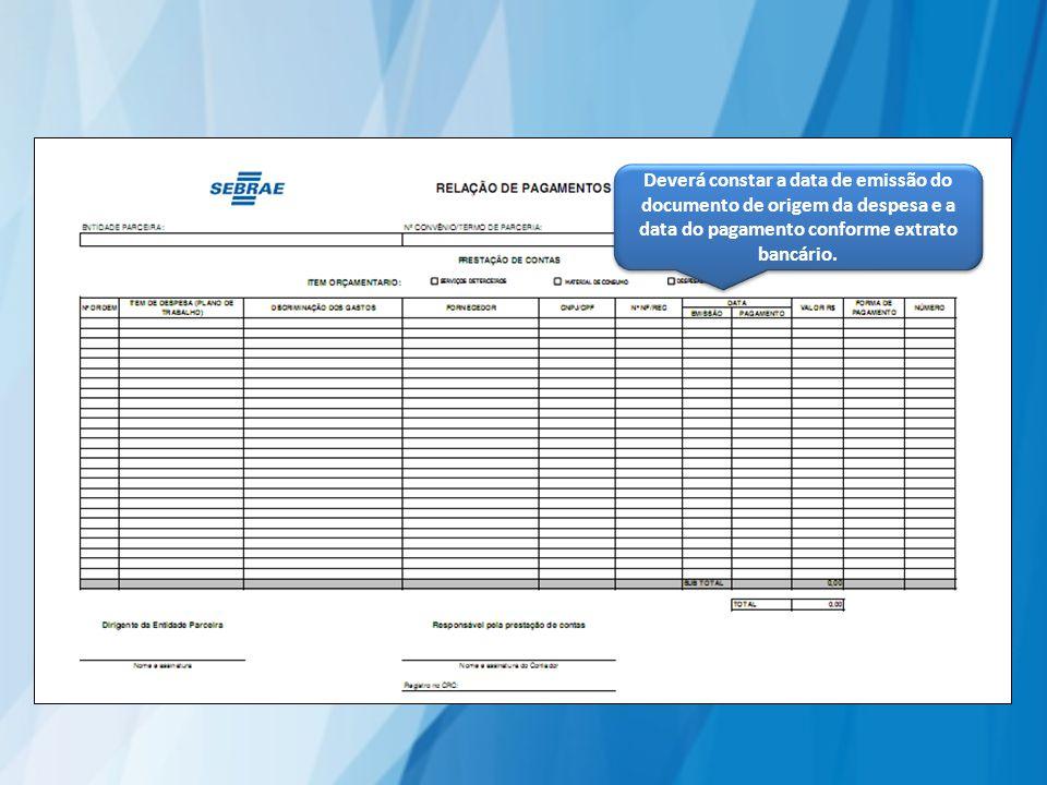 Deverá constar a data de emissão do documento de origem da despesa e a data do pagamento conforme extrato bancário.