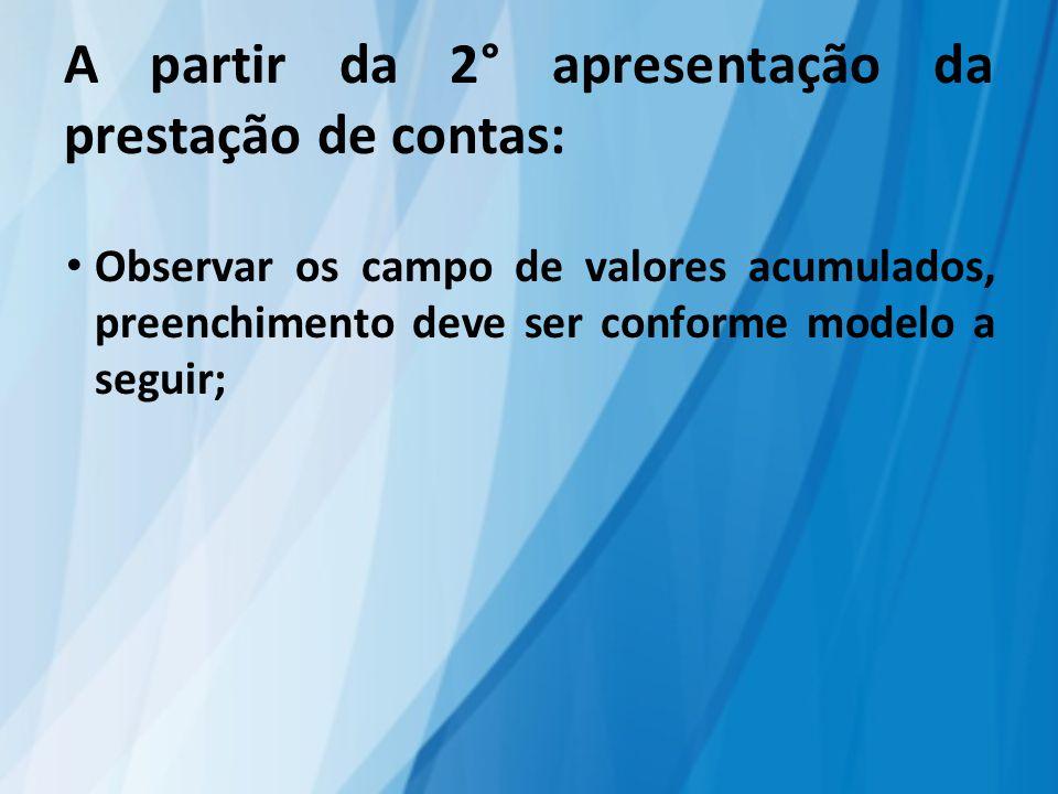 A partir da 2° apresentação da prestação de contas: Observar os campo de valores acumulados, preenchimento deve ser conforme modelo a seguir;