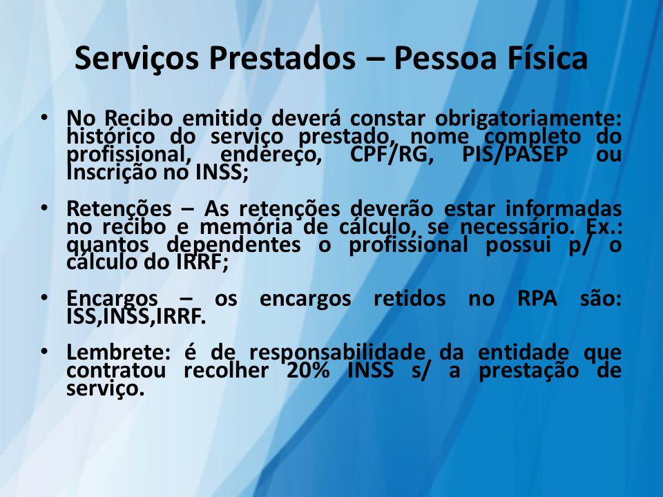 Serviços Prestados – Pessoa Física No Recibo emitido deverá constar obrigatoriamente: histórico do serviço prestado, nome completo do profissional, en