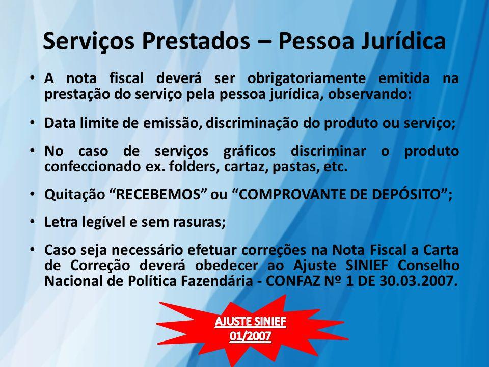 Serviços Prestados – Pessoa Jurídica A nota fiscal deverá ser obrigatoriamente emitida na prestação do serviço pela pessoa jurídica, observando: Data