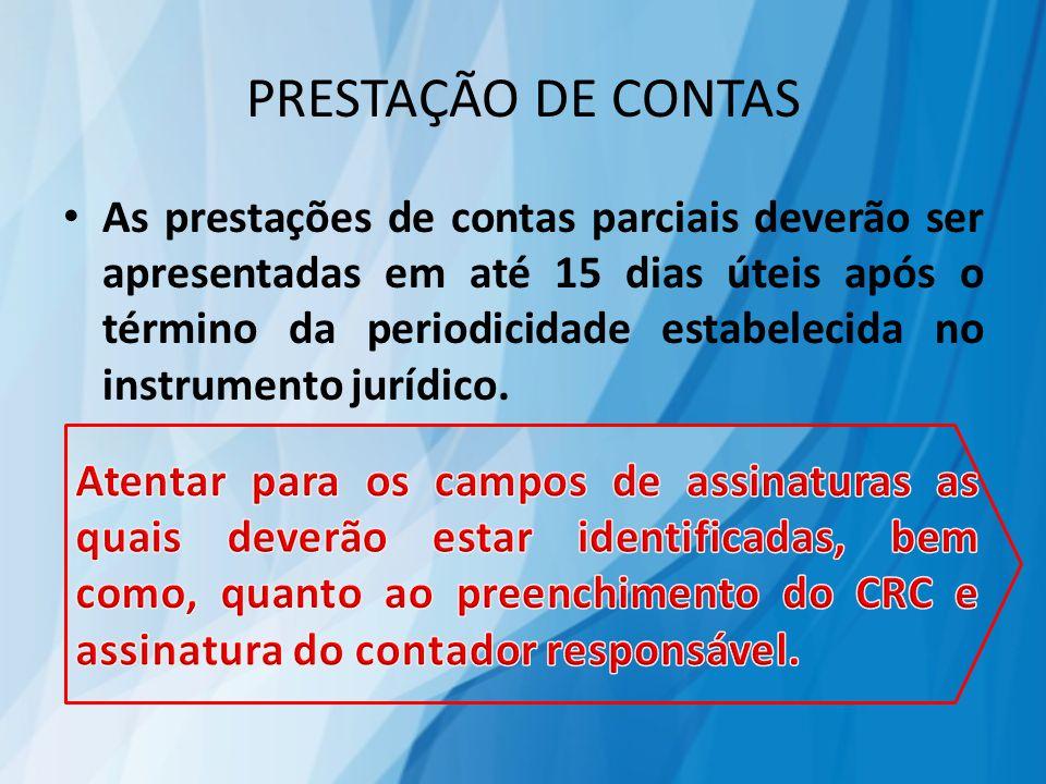 PRESTAÇÃO DE CONTAS As prestações de contas parciais deverão ser apresentadas em até 15 dias úteis após o término da periodicidade estabelecida no instrumento jurídico.
