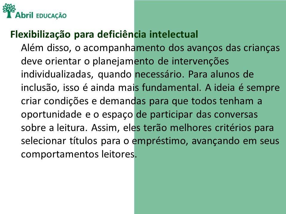 Flexibilização para deficiência intelectual Além disso, o acompanhamento dos avanços das crianças deve orientar o planejamento de intervenções individ