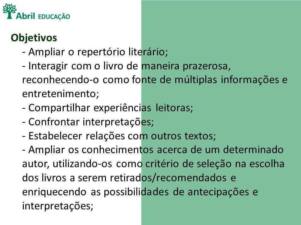 Objetivos - Ampliar o repertório literário; - Interagir com o livro de maneira prazerosa, reconhecendo-o como fonte de múltiplas informações e entrete