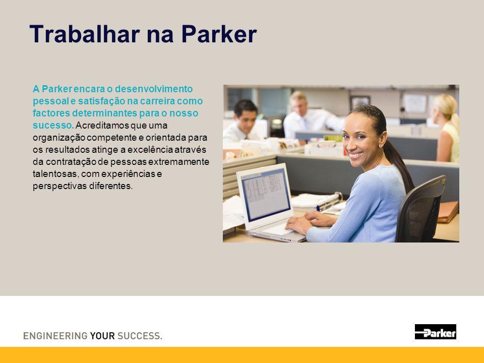 Trabalhar na Parker A Parker encara o desenvolvimento pessoal e satisfação na carreira como factores determinantes para o nosso sucesso.