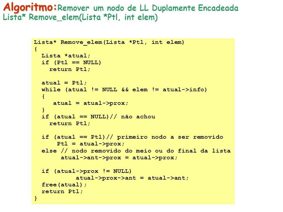 Lista* Remove_elem(Lista *Ptl, int elem) { Lista *atual; if (Ptl == NULL) return Ptl; atual = Ptl; while (atual != NULL && elem != atual->info) { atua
