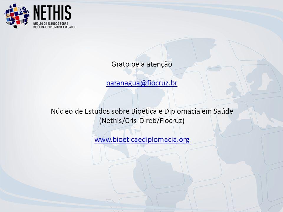 Grato pela atenção paranagua@fiocruz.br Núcleo de Estudos sobre Bioética e Diplomacia em Saúde (Nethis/Cris-Direb/Fiocruz) www.bioeticaediplomacia.org paranagua@fiocruz.br www.bioeticaediplomacia.org
