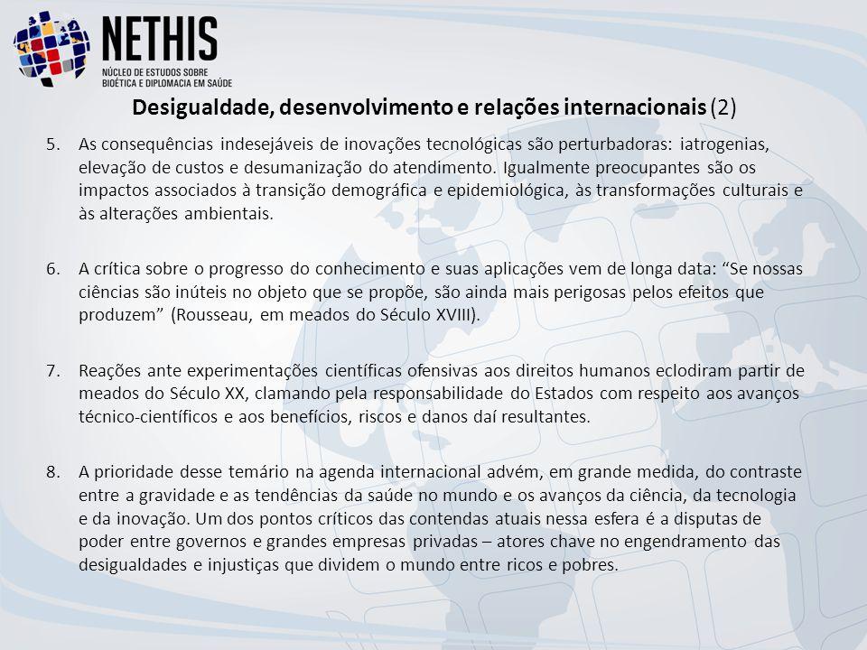 Desigualdade, desenvolvimento e relações internacionais (2) 5.As consequências indesejáveis de inovações tecnológicas são perturbadoras: iatrogenias, elevação de custos e desumanização do atendimento.