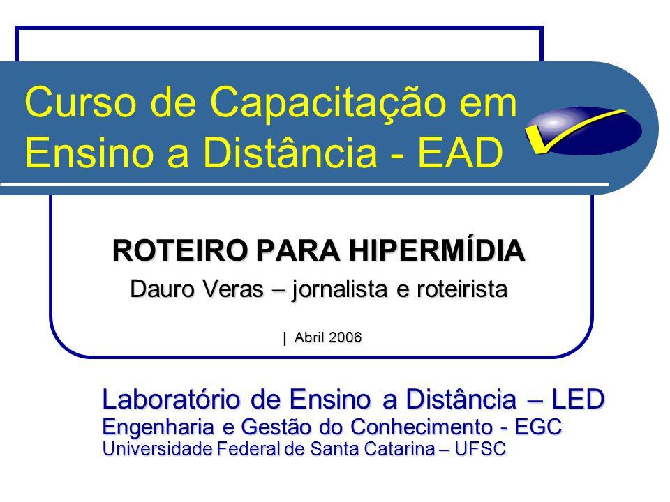 Curso de Capacitação em Ensino a Distância - EAD ROTEIRO PARA HIPERMÍDIA Dauro Veras – jornalista e roteirista | Abril 2006 | Abril 2006 Laboratório d