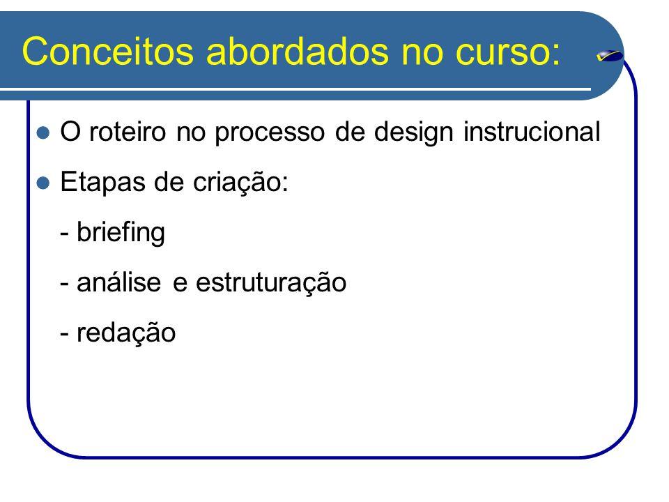 Conceitos abordados no curso: O roteiro no processo de design instrucional Etapas de criação: - briefing - análise e estruturação - redação