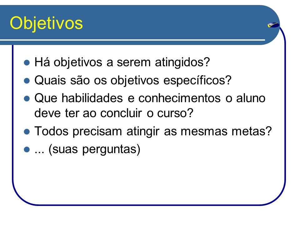 Objetivos Há objetivos a serem atingidos? Quais são os objetivos específicos? Que habilidades e conhecimentos o aluno deve ter ao concluir o curso? To