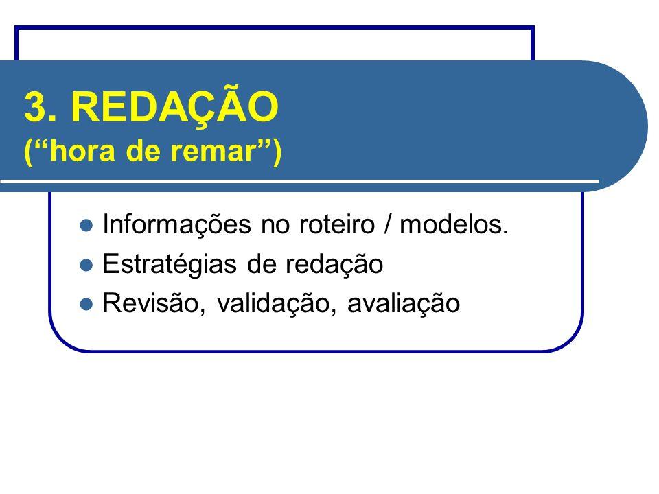 """3. REDAÇÃO (""""hora de remar"""") Informações no roteiro / modelos. Estratégias de redação Revisão, validação, avaliação"""