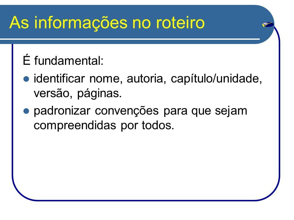 As informações no roteiro É fundamental: identificar nome, autoria, capítulo/unidade, versão, páginas. padronizar convenções para que sejam compreendi