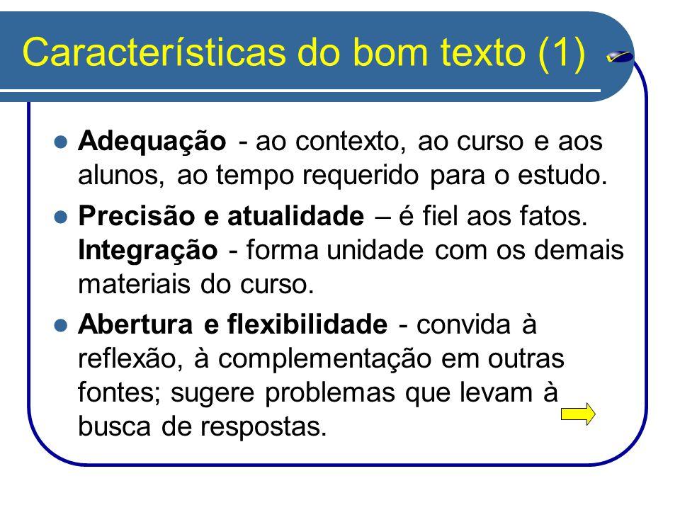 Características do bom texto (1) Adequação - ao contexto, ao curso e aos alunos, ao tempo requerido para o estudo. Precisão e atualidade – é fiel aos