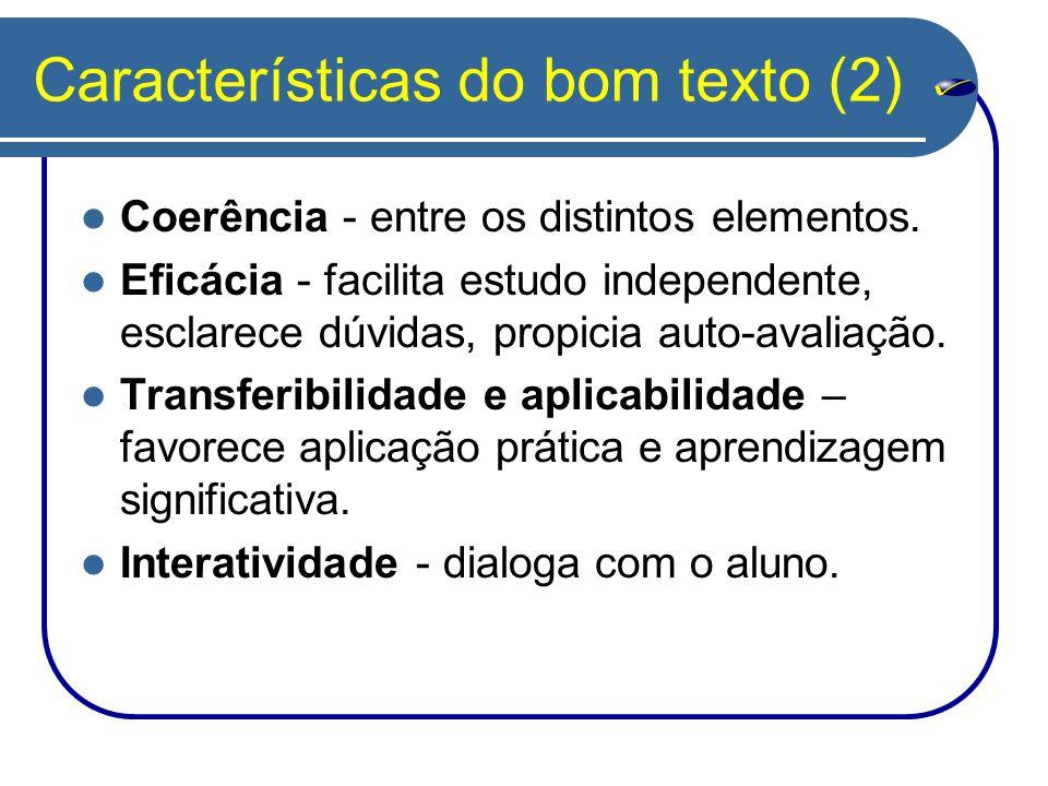Características do bom texto (2) Coerência - entre os distintos elementos. Eficácia - facilita estudo independente, esclarece dúvidas, propicia auto-a
