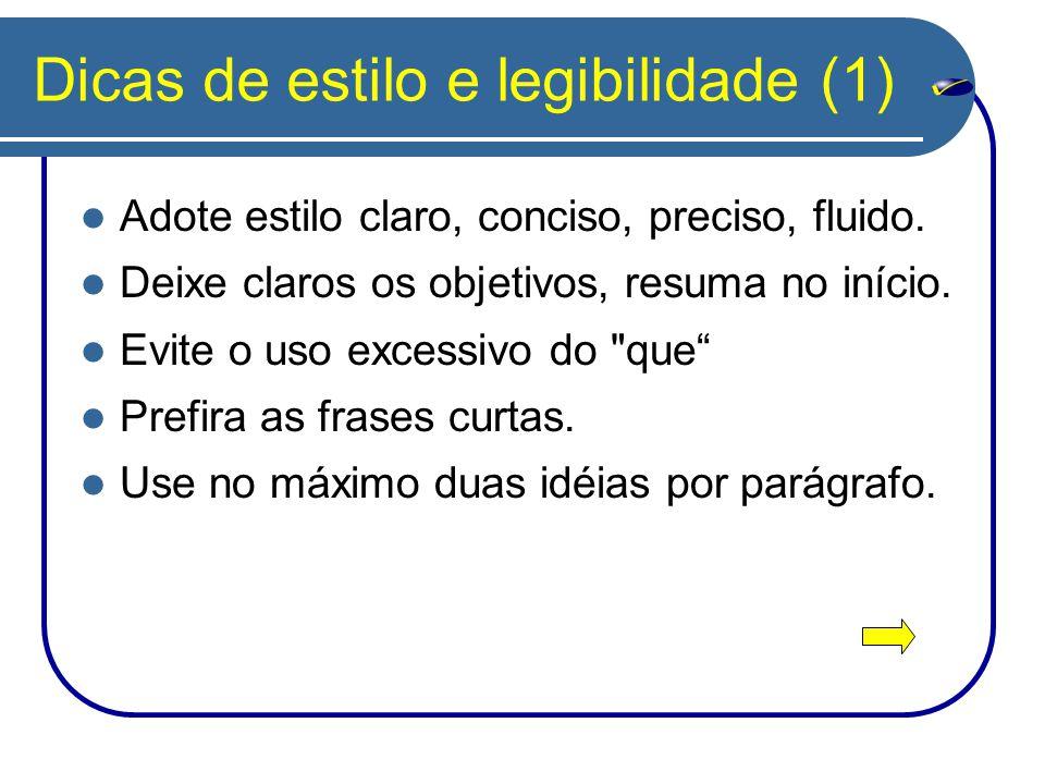 Dicas de estilo e legibilidade (1) Adote estilo claro, conciso, preciso, fluido. Deixe claros os objetivos, resuma no início. Evite o uso excessivo do