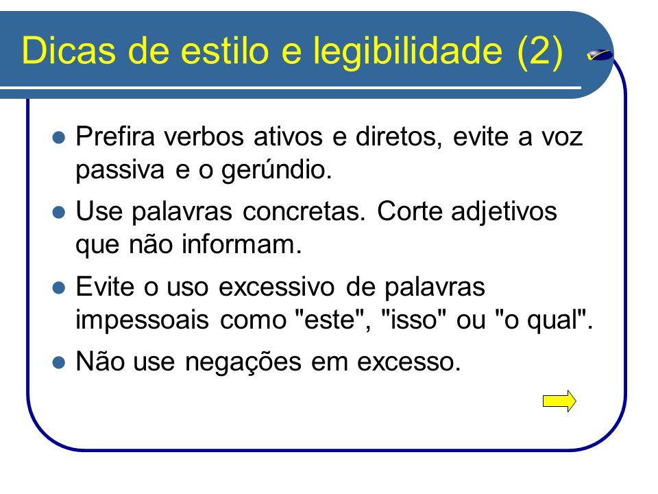 Dicas de estilo e legibilidade (2) Prefira verbos ativos e diretos, evite a voz passiva e o gerúndio. Use palavras concretas. Corte adjetivos que não