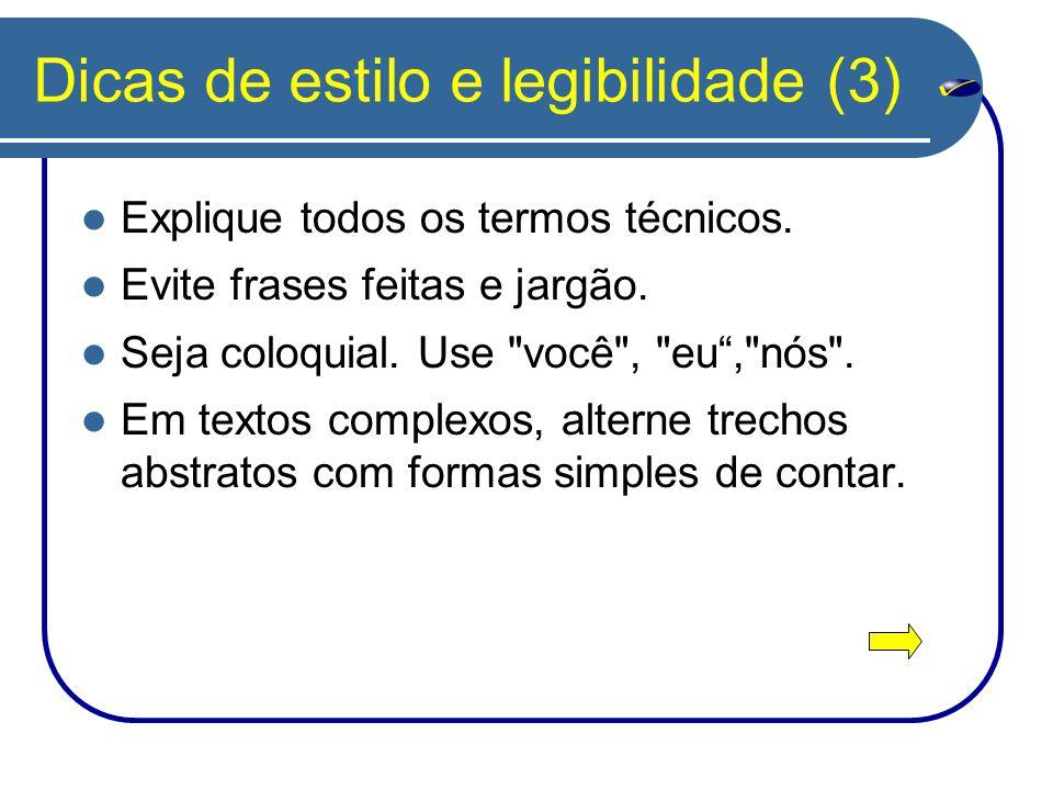 Dicas de estilo e legibilidade (3) Explique todos os termos técnicos. Evite frases feitas e jargão. Seja coloquial. Use