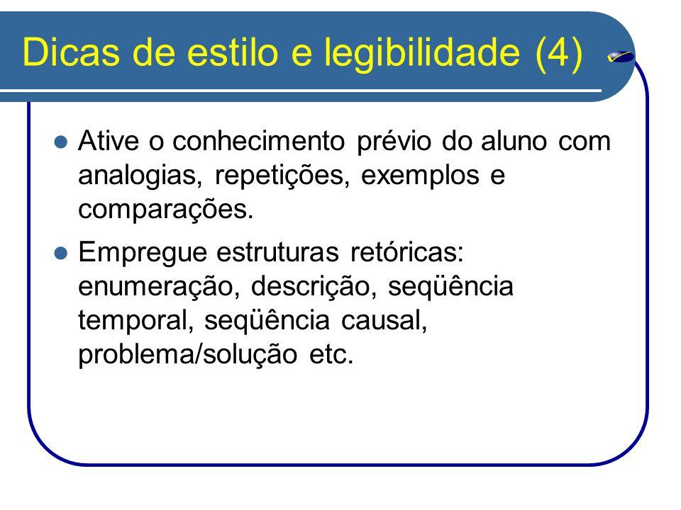 Dicas de estilo e legibilidade (4) Ative o conhecimento prévio do aluno com analogias, repetições, exemplos e comparações. Empregue estruturas retóric
