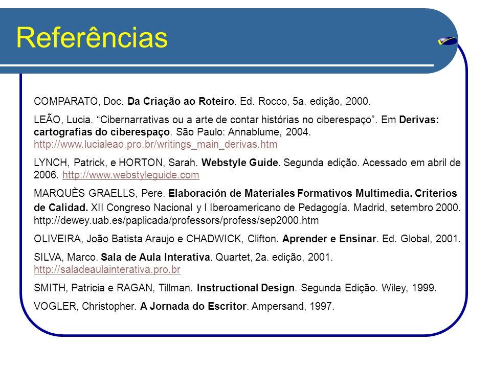 """Referências COMPARATO, Doc. Da Criação ao Roteiro. Ed. Rocco, 5a. edição, 2000. LEÃO, Lucia. """"Cibernarrativas ou a arte de contar histórias no ciberes"""