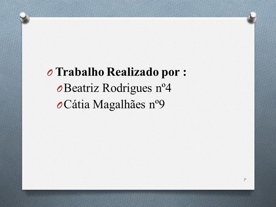 O Trabalho Realizado por : O Beatriz Rodrigues nº4 O Cátia Magalhães nº9 7