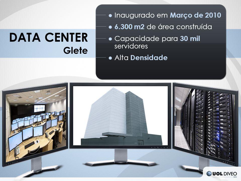 ● Inaugurado em Março de 2010 ● 6.300 m2 de área construída ● Capacidade para 30 mil servidores ● Alta Densidade DATA CENTER Glete