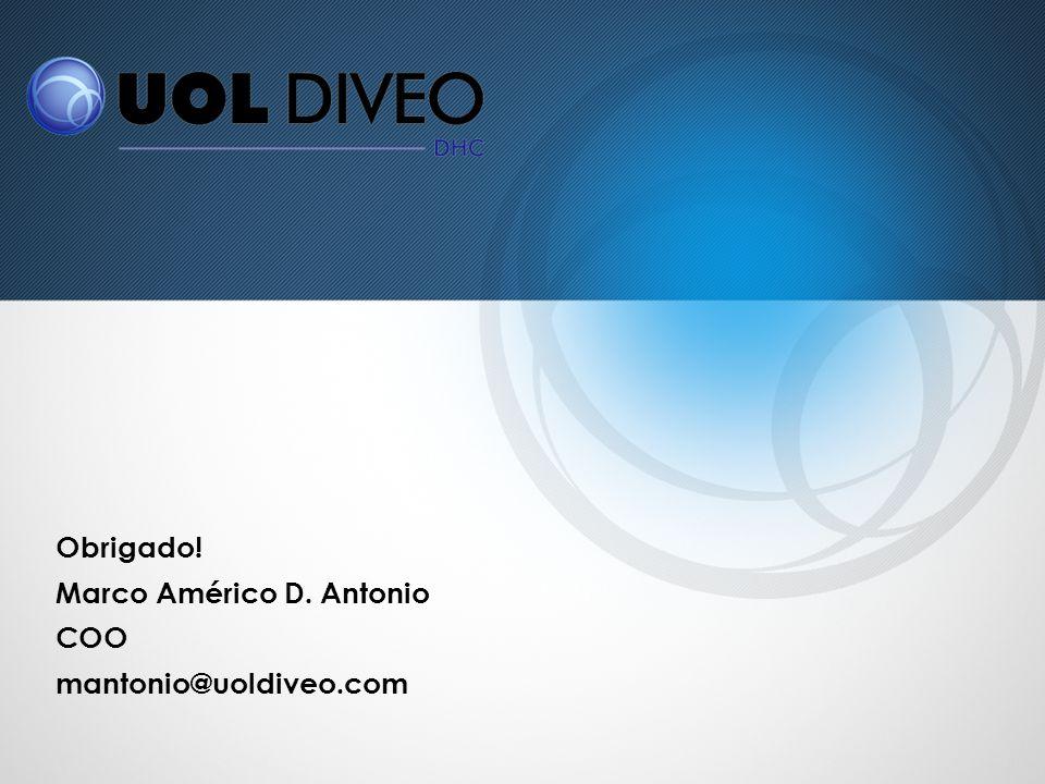 Obrigado! Marco Américo D. Antonio COO mantonio@uoldiveo.com