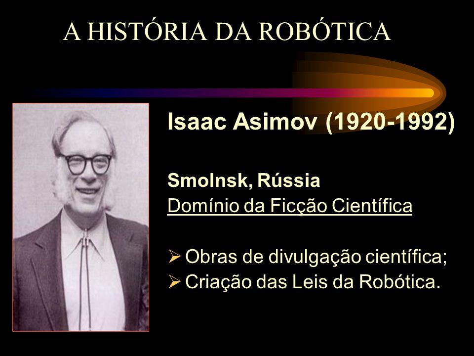 Isaac Asimov (1920-1992) Smolnsk, Rússia Domínio da Ficção Científica  Obras de divulgação científica;  Criação das Leis da Robótica. A HISTÓRIA DA
