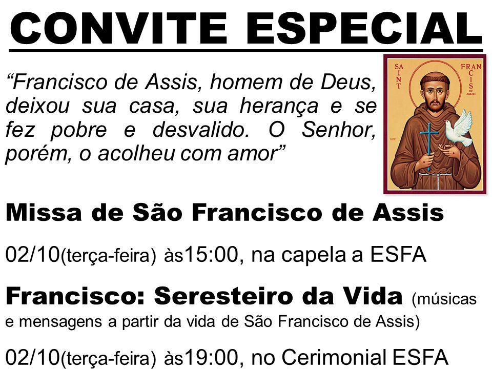 CONVITE ESPECIAL Francisco de Assis, homem de Deus, deixou sua casa, sua herança e se fez pobre e desvalido.
