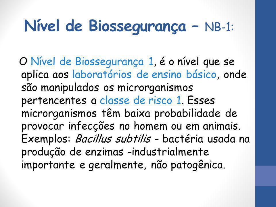 Nível de Biossegurança – NB-1: O Nível de Biossegurança 1, é o nível que se aplica aos laboratórios de ensino básico, onde são manipulados os microrga