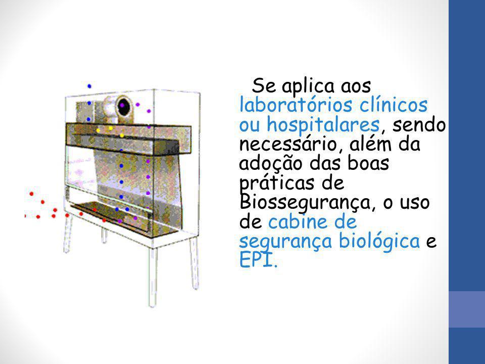 Se aplica aos laboratórios clínicos ou hospitalares, sendo necessário, além da adoção das boas práticas de Biossegurança, o uso de cabine de segurança