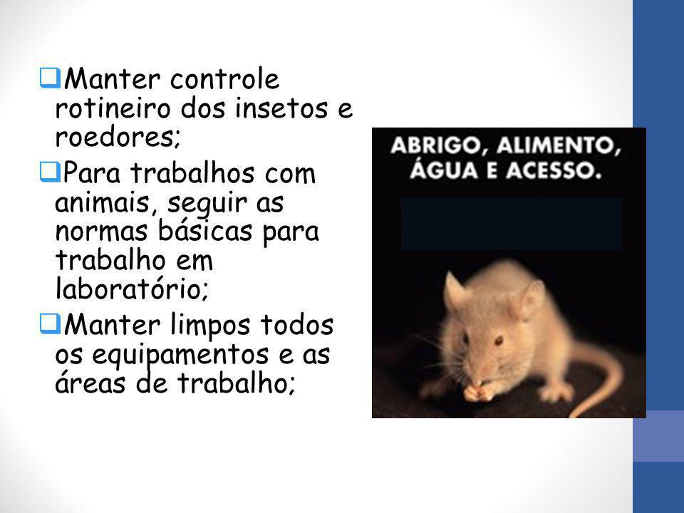  Manter controle rotineiro dos insetos e roedores;  Para trabalhos com animais, seguir as normas básicas para trabalho em laboratório;  Manter limp