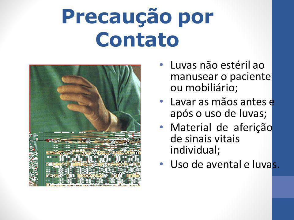 Precaução por Contato Luvas não estéril ao manusear o paciente ou mobiliário; Lavar as mãos antes e após o uso de luvas; Material de aferição de sinai