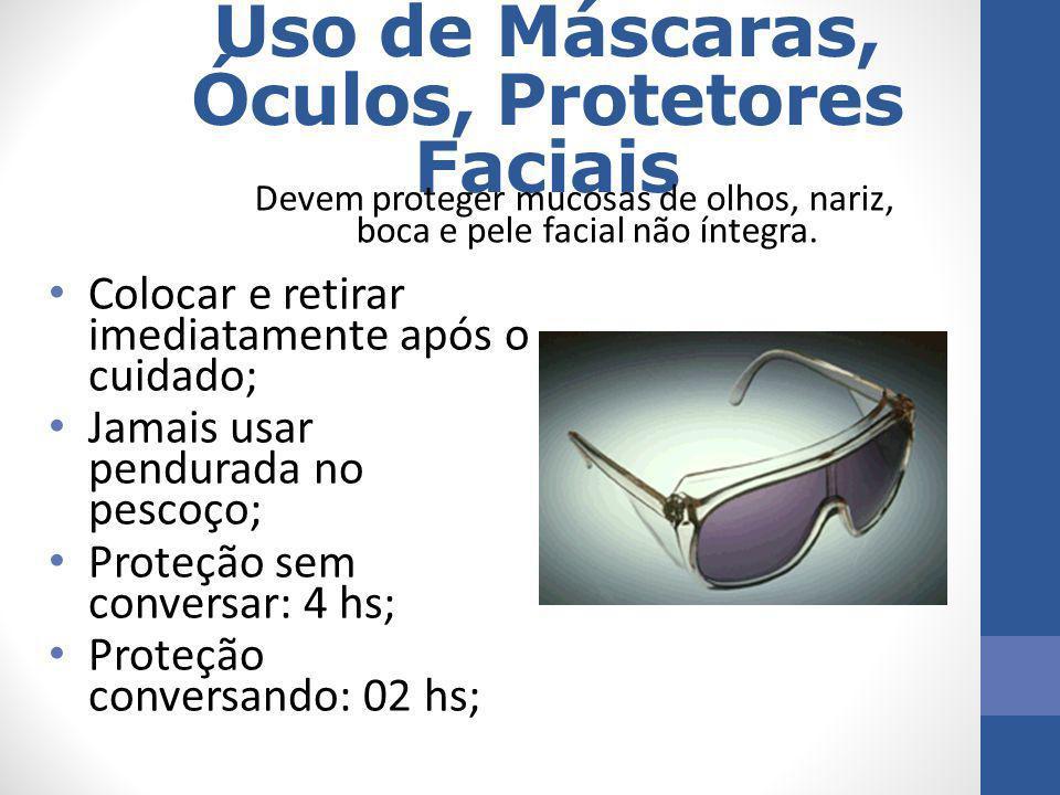 Uso de Máscaras, Óculos, Protetores Faciais Colocar e retirar imediatamente após o cuidado; Jamais usar pendurada no pescoço; Proteção sem conversar: