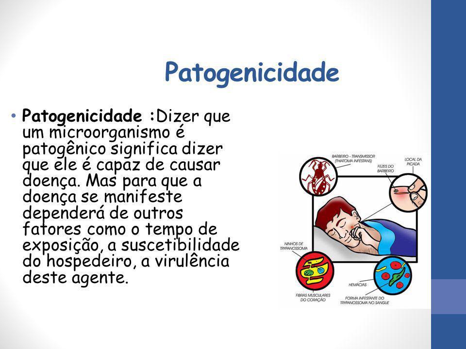 Patogenicidade Patogenicidade :Dizer que um microorganismo é patogênico significa dizer que ele é capaz de causar doença. Mas para que a doença se man