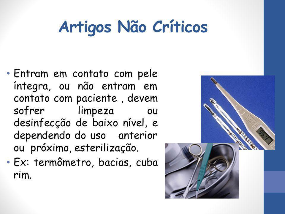 Artigos Não Críticos Entram em contato com pele íntegra, ou não entram em contato com paciente, devem sofrer limpeza ou desinfecção de baixo nível, e