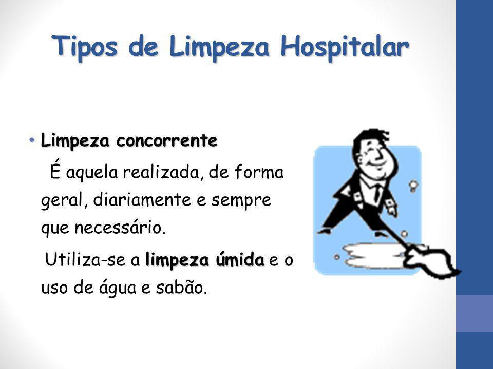 Tipos de Limpeza Hospitalar Limpeza concorrente Limpeza concorrente É aquela realizada, de forma geral, diariamente e sempre que necessário. limpeza ú