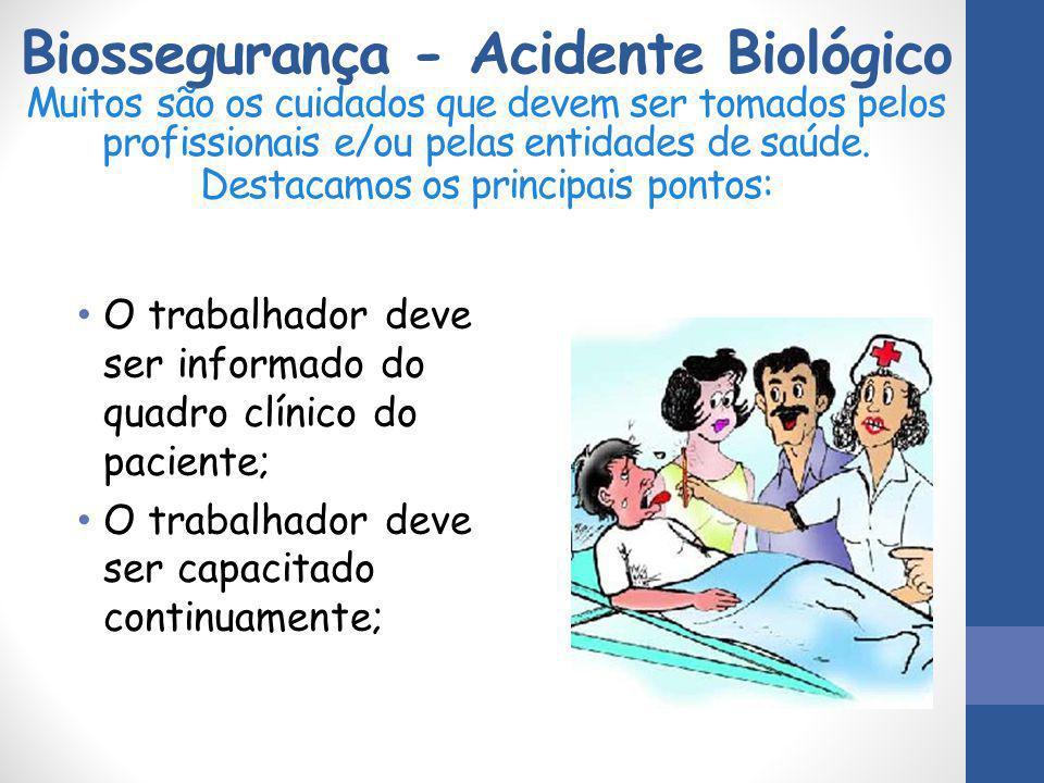 Biossegurança - Acidente Biológico Muitos são os cuidados que devem ser tomados pelos profissionais e/ou pelas entidades de saúde. Destacamos os princ