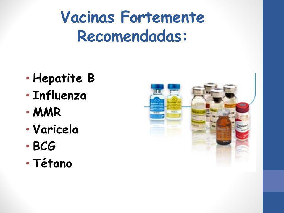 Vacinas Fortemente Recomendadas: Hepatite B Influenza MMR Varicela BCG Tétano