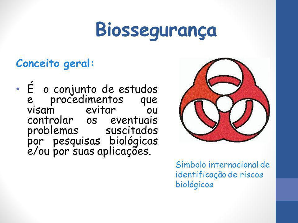 Biossegurança Conceito geral: É o conjunto de estudos e procedimentos que visam evitar ou controlar os eventuais problemas suscitados por pesquisas bi