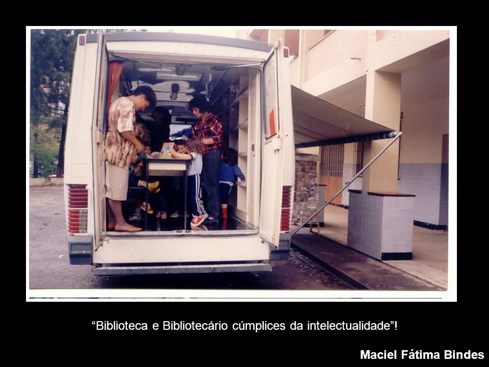 Biblioteca e Bibliotecário cúmplices da intelectualidade ! Maciel Fátima Bindes