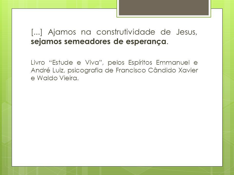 [...] Ajamos na construtividade de Jesus, sejamos semeadores de esperança.