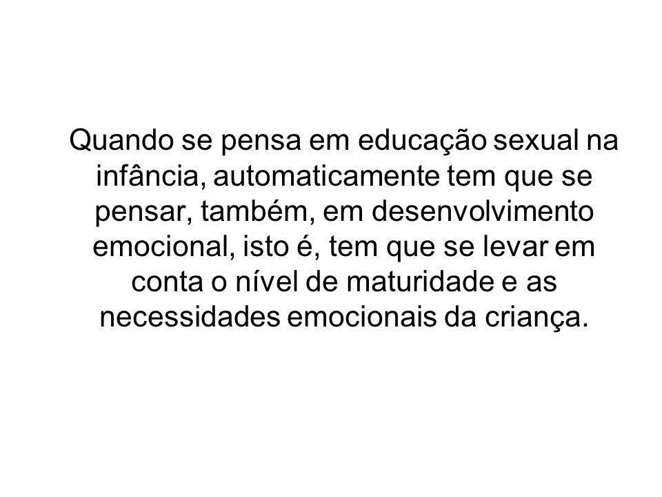 Quando se pensa em educação sexual na infância, automaticamente tem que se pensar, também, em desenvolvimento emocional, isto é, tem que se levar em c
