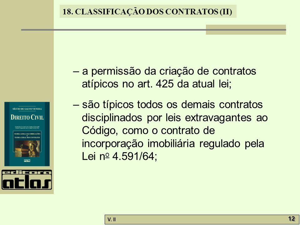 V. II 12 18. CLASSIFICAÇÃO DOS CONTRATOS (II) – a permissão da criação de contratos atípicos no art. 425 da atual lei; – são típicos todos os demais c
